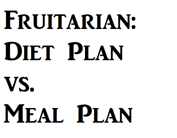fruitarian deit plan vs meal plan