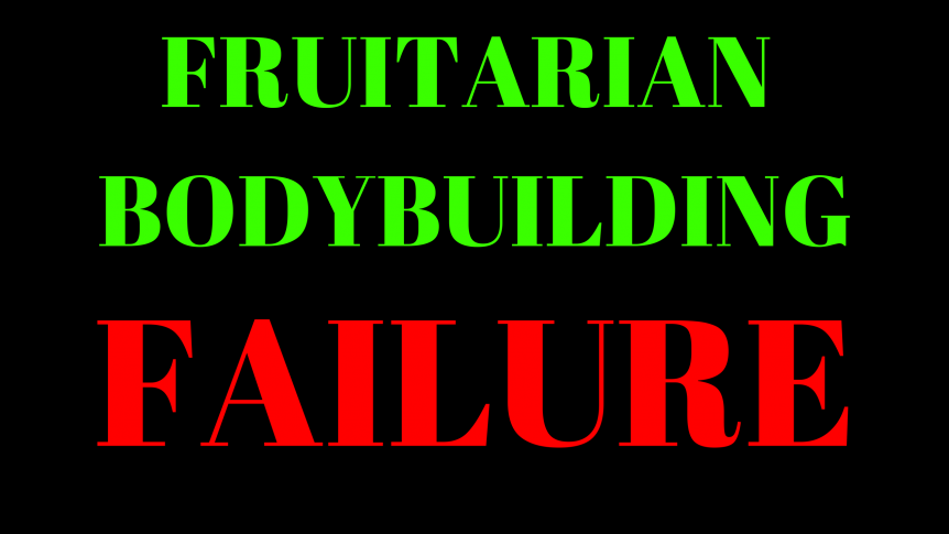 Fruitarian Bodybuilding Failure - Still Doing What I Love I'll Become a Fruitarian Bodybuilder!