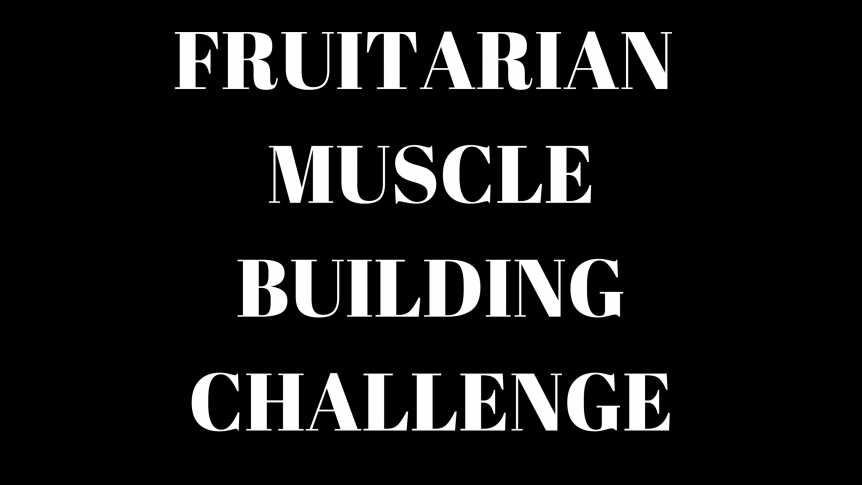 Fruitarian Muscle Building - New Challenge Do Fruitarian Dangers Outweigh the Potential Benefits