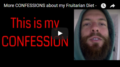 More CONFESSIONS about my Fruitarian Diet